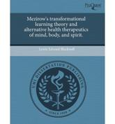 Mezirow's Transformational Learning Theory and Alternative Health Therapeut