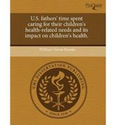 U.s. Fathers' Time Spent Caring for Their Children's Health-related Needs A