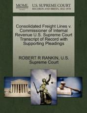 Consolidated Freight Lines v. Commissioner of Internal Revenue U.S. Supreme Court Transcript of Record with Supporting Pleadings