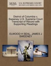 District of Columbia v. Sweeney U.S. Supreme Court Transcript of Record with Supporting Pleadings
