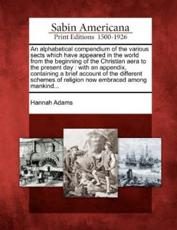 An Alphabetical Compendium of the Various Sects Which Have Appeared in the World from the Beginning of the Christian Aera to the Present Day