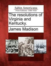 The Resolutions of Virginia and Kentucky.