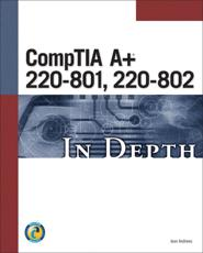 CompTIA¬ A+ 220-801, 220-802 in Depth