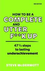 How to Be a Complete and Utter Fuck-Up