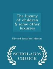 The Luxury of Children & Some Other Luxuries - Scholar's Choice Edition