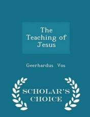 The Teaching of Jesus - Scholar's Choice Edition