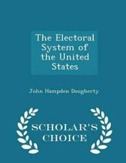 The Electoral System of the United States - Scholar's Choice Edition