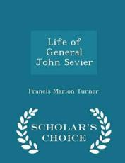 Life of General John Sevier - Scholar's Choice Edition