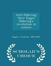 Anti-duhring; Herr Eugen Duhring's Revolution in Science - Scholar's Choice