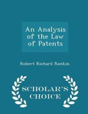 An Analysis of the Law of Patents - Scholar's Choice Edition