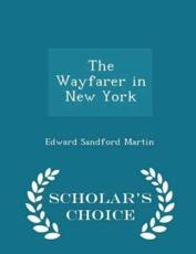 The Wayfarer in New York - Scholar's Choice Edition