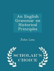 An English Grammar on Historical Principles - Scholar's Choice Edition
