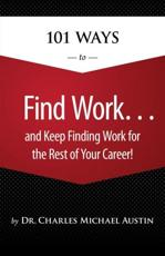 101 Ways to Find Work ...and Keep Finding Work for the Rest of Your Career!