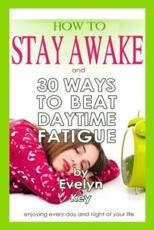 How to Stay Awake, and 30 ways to beat daytime fatigue