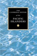 The Cambridge History of the Pacific Islanders