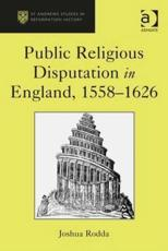 Public Religious Disputation in England, 1558-1626