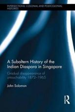 A Subaltern History of the Indian Diaspora in Singapore