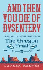 ...And Then You Die of Dysentery