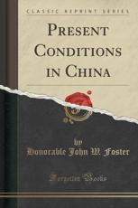 Present Conditions in China (Classic Reprint)