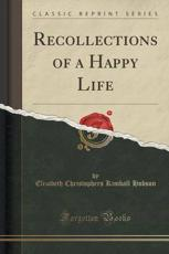 Recollections of a Happy Life (Classic Reprint)