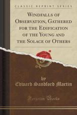 Windfalls of Observation, Gathered for the Edification of the Young and the Solace of Others (Classic Reprint)
