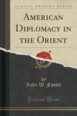 American Diplomacy in the Orient (Classic Reprint)