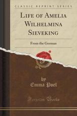 Life of Amelia Wilhelmina Sieveking - Poel, Emma