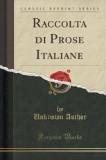 Raccolta Di Prose Italiane (Classic Reprint) - Author, Unknown