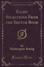 Eight Selections from the Sketch Book (Classic Reprint)