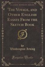 The Voyage, and Other English Essays from the Sketch Book (Classic Reprint)