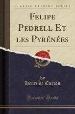 Felipe Pedrell Et Les Pyrenees (Classic Reprint) - Henri De Curzon (author)