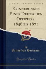 Erinnerungen Eines Deutschen Offiziers, 1848 Bis 1871, Vol. 2 (Classic Reprint) - Julius Von Hartmann