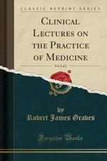 Clinical Lectures on the Practice of Medicine, Vol. 2 of 2 (Classic Reprint)