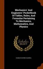Mechanics' And Engineers' Pocketbook Of Tables, Rules, And Formulas Pertaining To Mechanics, Mathematics, And Physics