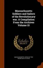 Massachusetts Soldiers and Sailors of the Revolutionary war. A Compilation From the Archives Volume 15