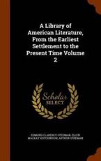 A Library of American Literature, From the Earliest Settlement to the Present Time Volume 2