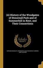 (A) History of the Woodgates of Stonewall Park and of Summerhill in Kent, and Their Connections