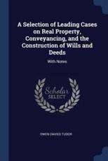 A Selection of Leading Cases on Real Property, Conveyancing, and the Construction of Wills and Deeds