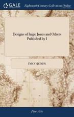 Designs of Inigo Jones and Others Published by I: Ware