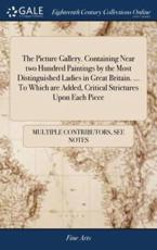 Picture Gallery. Containing Near Two Hundred Paintings by the Most Distingu - Multiple Contributors (author)