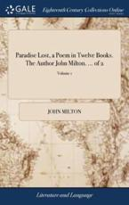 Paradise Lost, a Poem in Twelve Books. The Author John Milton. ... of 2; Volume 1