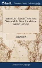 Paradise Lost a Poem, in Twelve Books Written by John Milton. A new Edition, Carefully Corrected