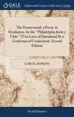 Democratiad, a Poem, in Retaliation, for the Philadelphia Jockey Club. [two - Lemuel Hopkins (author)