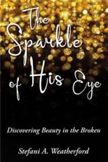 The Sparkle of His Eye: Discovering Beauty in the Broken