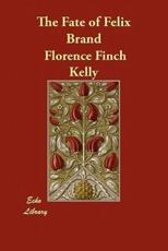 The Fate of Felix Brand - Kelly, Florence Finch
