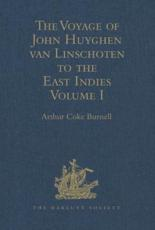 The Voyage of John Huyghen Van Linschoten to the East Indies Volume I