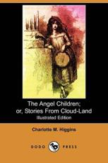 Angel Children; Or, Stories from Cloud-Land (Illustrated Edition) (Dodo Pre