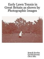 Early Lawn Tennis in Great Britain as Shown by Photographic Images