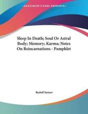 Sleep In Death; Soul Or Astral Body; Memory; Karma; Notes On Reincarnations - Pamphlet