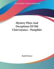 Mystery Plays And Deceptions Of Old Clairvoyance - Pamphlet